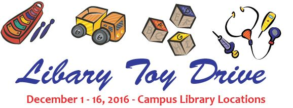 Library Toy Drive December 1 - 16, 2016, Campus Library Locations